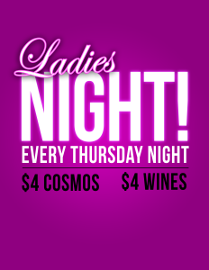 Ladies Night every Thursday at 6:00 !!!